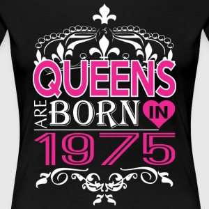 Queens Are Born In 1975 Happy Mothers Day - Women's Premium T-Shirt
