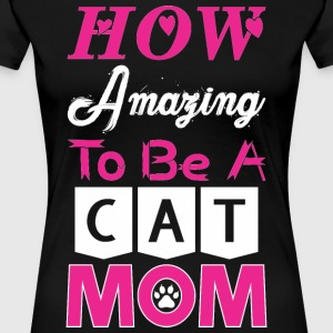 How Amazing To Be A Cat Mom - Women's Premium T-Shirt