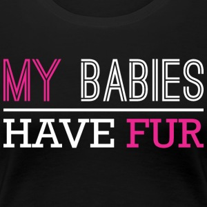 My Babies Have Fur - Women's Premium T-Shirt