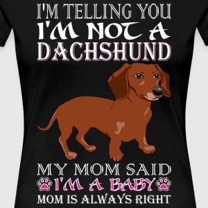 Im Telling You Im Not Dachshund My Mom Said Baby - Women's Premium T-Shirt
