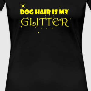 Dog hair is my glitter - Women's Premium T-Shirt