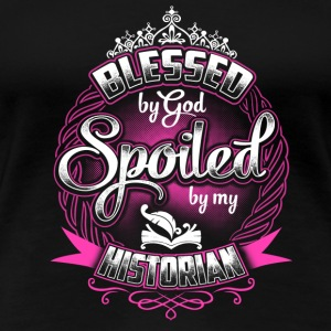 Blessed by God, spoiled by my Historian - Women's Premium T-Shirt