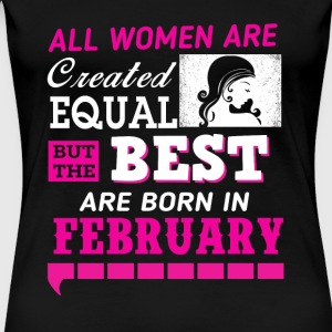 Born in February - All women are created equal - Women's Premium T-Shirt