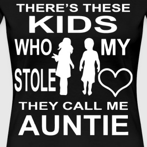 Theres these Kids who my stole they call me Aunt - Women's Premium T-Shirt