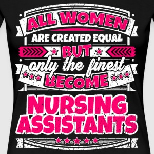 Women Are Equal Finest Become Nursing Assistants - Women's Premium T-Shirt