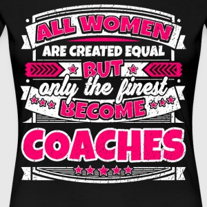 Women Are Created Equal Finest Become Coaches - Women's Premium T-Shirt
