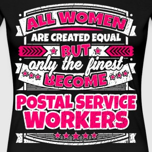Women Equal Finest Become Postal Service Workers - Women's Premium T-Shirt