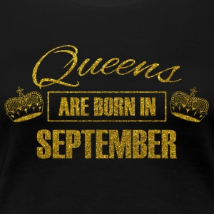 queens are born in september - gold glitter bday - Women's Premium T-Shirt