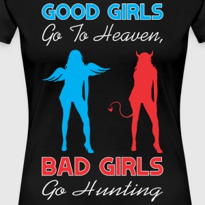 Good Girls Go To Heaven Bad Girls Go Hunting - Women's Premium T-Shirt