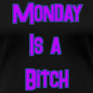 monday is a bitch - Women's Premium T-Shirt