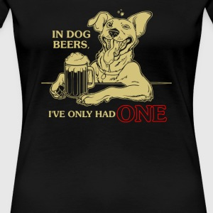 In dog beers I ve only had - Women's Premium T-Shirt