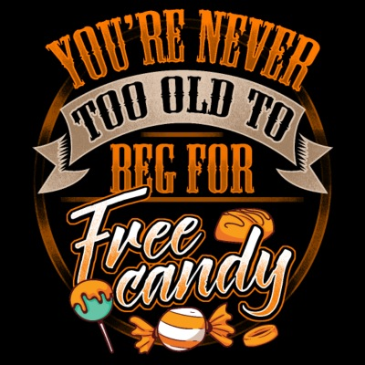 You're Never Too Old To Beg For Free Candy