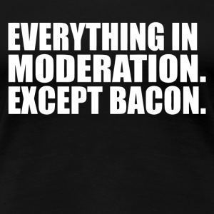 Everything in Moderation - Women's Premium T-Shirt