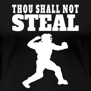 Thou Shall Not Steal Funny Baseball Catcher - Women's Premium T-Shirt