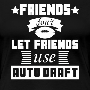 Friends Don't Let Friends Use Auto Draft Funny - Women's Premium T-Shirt
