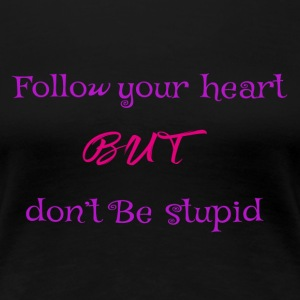follow your heart but don t be stupid - Women's Premium T-Shirt