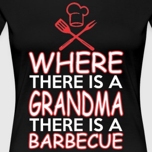 Where There Is A Grandma There Is A Barbecue - Women's Premium T-Shirt