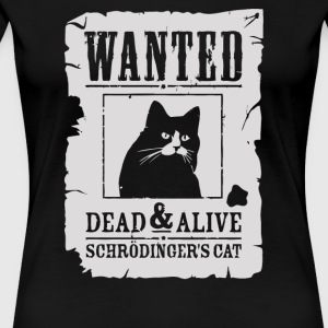 Schrodinger s Cat Wanted Dead Alive - Women's Premium T-Shirt
