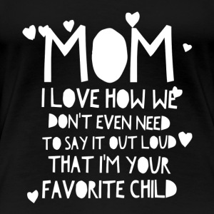 Mom We know I'm your favorite - Women's Premium T-Shirt