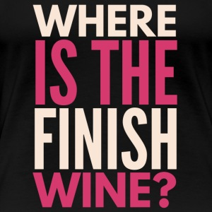 Where is the finish wine? - Women's Premium T-Shirt