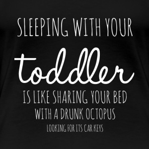 Sleeping with your Toddler - Women's Premium T-Shirt