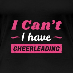 Girls Cheer Shirt, I Can't I have Cheerleading - Women's Premium T-Shirt