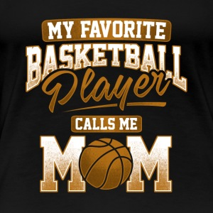 Favorite Basketball Player MOM Gift Present - Women's Premium T-Shirt