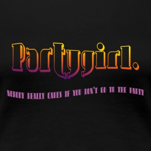 partygirl nobody really cares if you dont go to th - Women's Premium T-Shirt