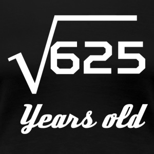 Square Root Of 625 25 Years Old - Women's Premium T-Shirt