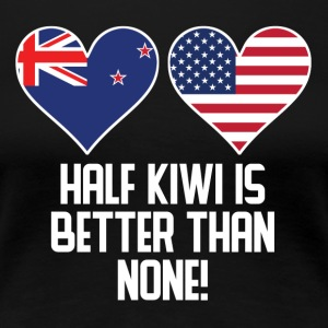 Half Kiwi Is Better Than None - Women's Premium T-Shirt