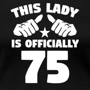 This Lady Is Officially 75 Years Old - Women's Premium T-Shirt