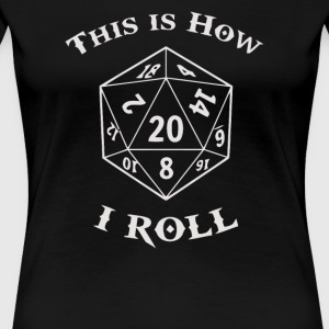 This Is How I Roll Dice Gamer - Women's Premium T-Shirt