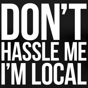 DON'T MESS WITH ME I'M LOCAL