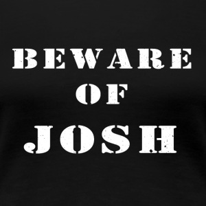 Beware of Josh - Women's Premium T-Shirt