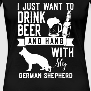 I Just Want To Drink Beer and Hang With My GERMAN - Women's Premium T-Shirt