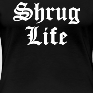 SHRUG LIFE - Women's Premium T-Shirt