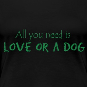 all you need is love or a dog - Women's Premium T-Shirt