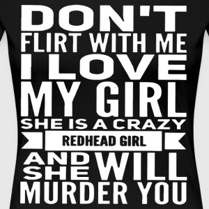 Don t flirt with me i love my girl she is a crazy - Women's Premium T-Shirt