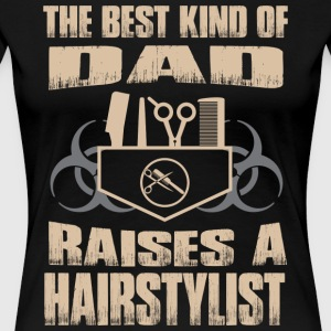 The Best Kind Of Dad Raises Hairstylist - Women's Premium T-Shirt