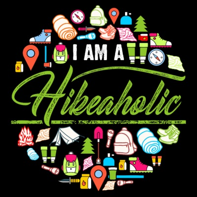 I Am A Hikeaholic - Hiking Nature Forest Camping