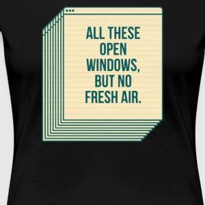 All these open windows but no fresh air - Women's Premium T-Shirt