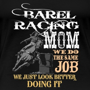 Barrel Racing Mom. - Women's Premium T-Shirt