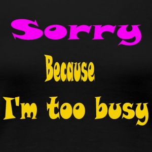 I'm Too Busy - Women's Premium T-Shirt