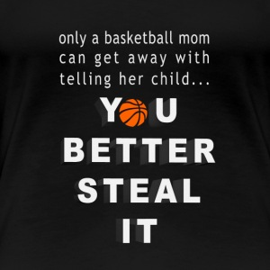 only a basketball mom can get away with telling he - Women's Premium T-Shirt