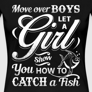 Move Over Boys Let A Girl Show You How To Catch - Women's Premium T-Shirt