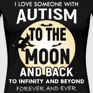 I love someone with autism to the moon and back to - Women's Premium T-Shirt