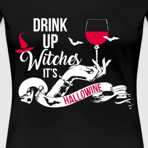 DRINK UP WITCHES IT S HALLOWINE T-SHIRTS - Women's Premium T-Shirt
