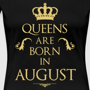 Queens are born in August - Women's Premium T-Shirt