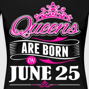 Queens are born on June 25 - Women's Premium T-Shirt