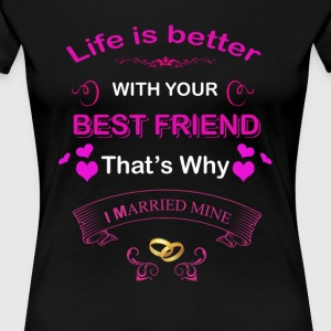 life is better with best friend,i marry mine shirt - Women's Premium T-Shirt